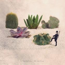 L'épilateur de cactus - Photographie d'art - Photographie d'art couleur - Les Tout Petits Métiers